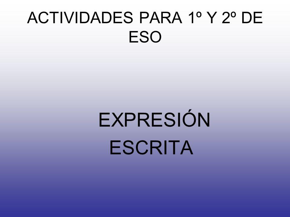 ACTIVIDADES PARA 1º Y 2º DE ESO EXPRESIÓN ESCRITA