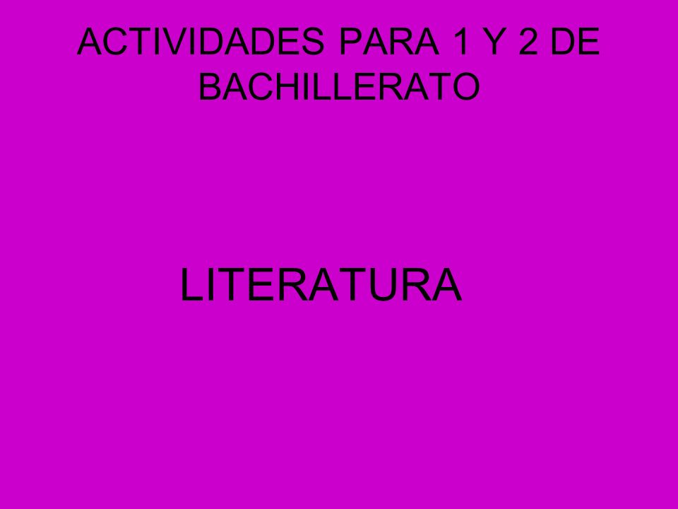 ACTIVIDADES PARA 1 Y 2 DE BACHILLERATO LITERATURA