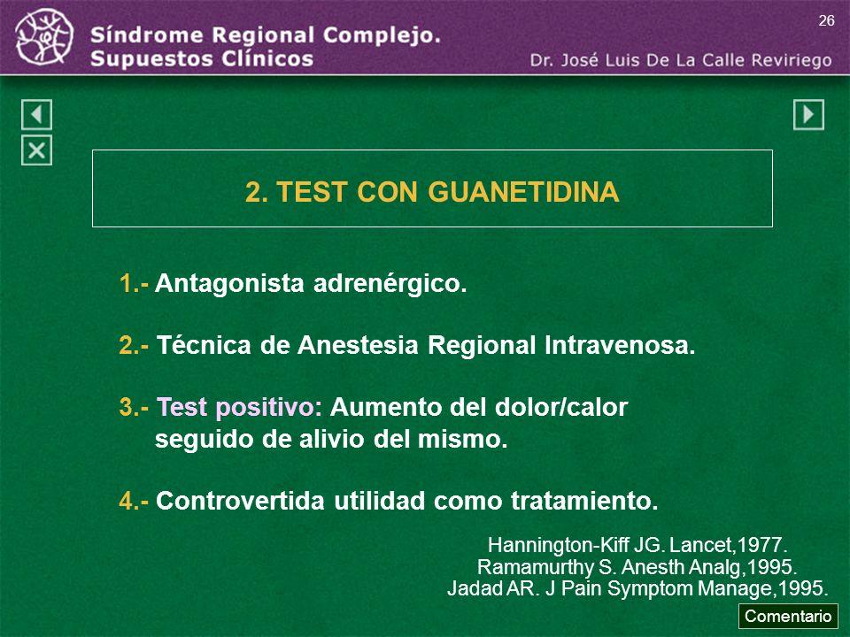 1.- Antagonista adrenérgico. 2.- Técnica de Anestesia Regional Intravenosa. 3.- Test positivo: Aumento del dolor/calor seguido de alivio del mismo. 4.