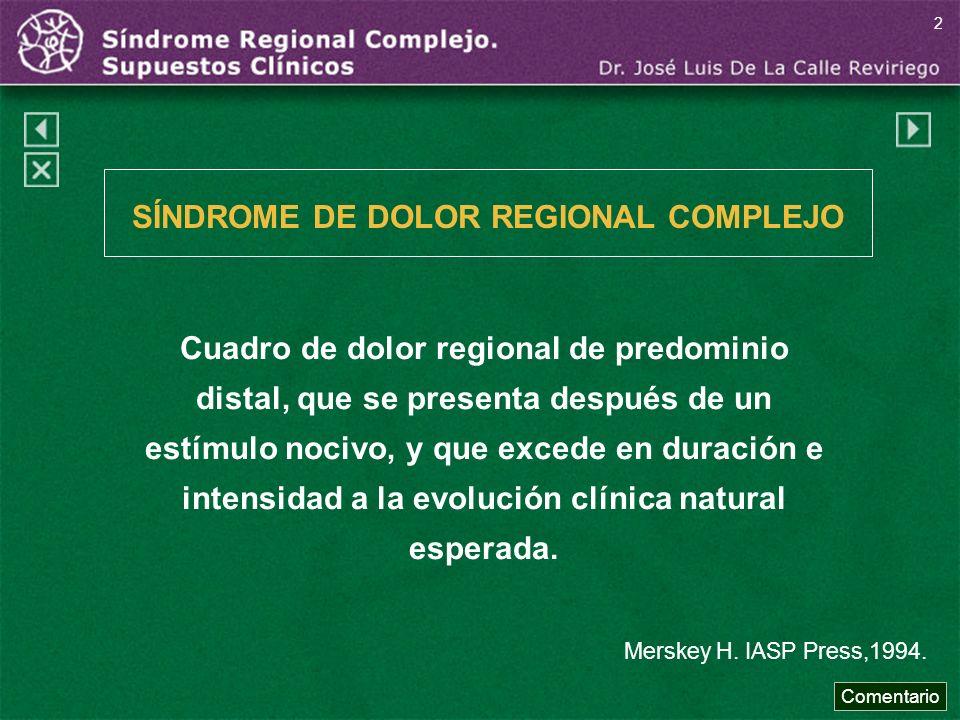 Cuadro de dolor regional de predominio distal, que se presenta después de un estímulo nocivo, y que excede en duración e intensidad a la evolución clí