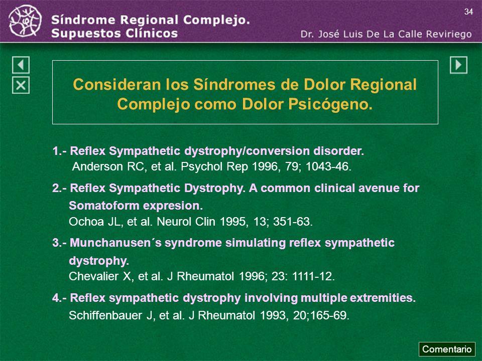 1.- Reflex Sympathetic dystrophy/conversion disorder. Anderson RC, et al. Psychol Rep 1996, 79; 1043-46. 2.- Reflex Sympathetic Dystrophy. A common cl