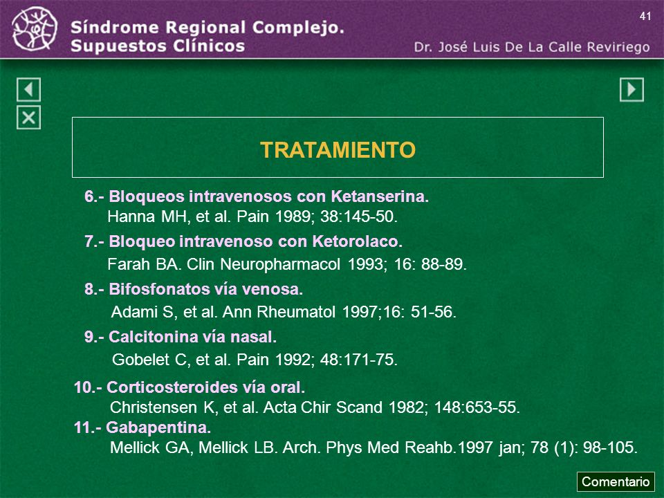 6.- Bloqueos intravenosos con Ketanserina. Hanna MH, et al. Pain 1989; 38:145-50. 7.- Bloqueo intravenoso con Ketorolaco. Farah BA. Clin Neuropharmaco