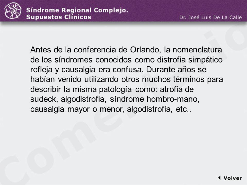 Comentario a la diapo2 Antes de la conferencia de Orlando, la nomenclatura de los síndromes conocidos como distrofia simpático refleja y causalgia era