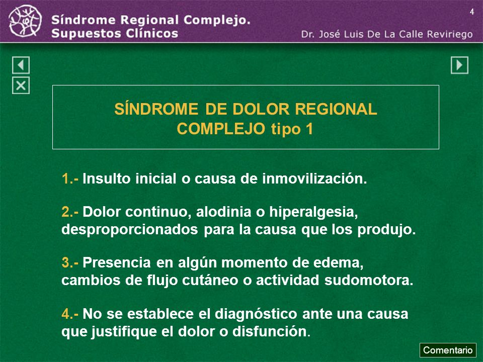 4.- No se establece el diagnóstico ante una causa que justifique el dolor o disfunción. SÍNDROME DE DOLOR REGIONAL COMPLEJO tipo 1 1.- Insulto inicial
