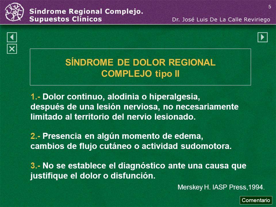 1.- Dolor continuo, alodinia o hiperalgesia, después de una lesión nerviosa, no necesariamente limitado al territorio del nervio lesionado. Merskey H.