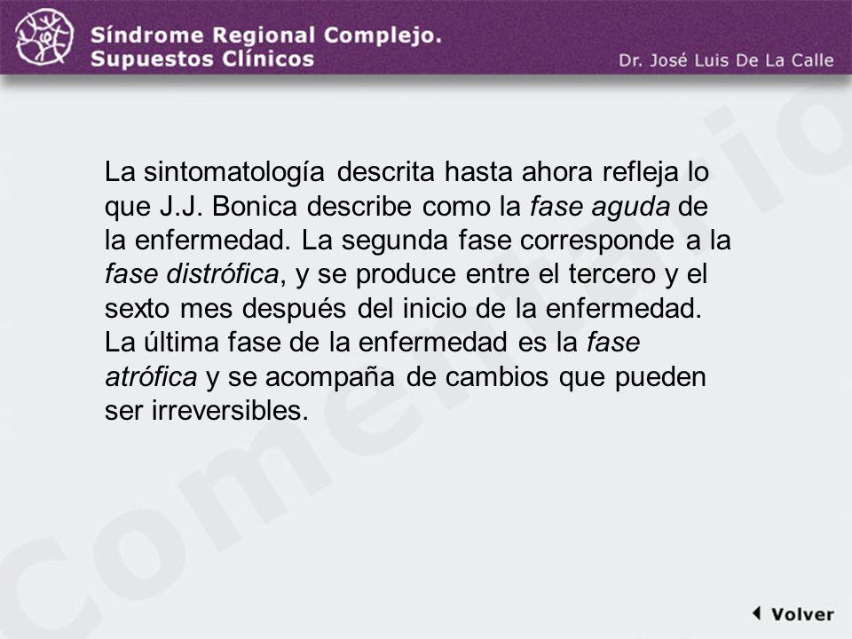 Comentario a la diapo15 La sintomatología descrita hasta ahora refleja lo que J.J. Bonica describe como la fase aguda de la enfermedad. La segunda fas
