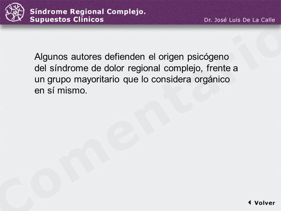 Comentario a la diapo33 Algunos autores defienden el origen psicógeno del síndrome de dolor regional complejo, frente a un grupo mayoritario que lo co