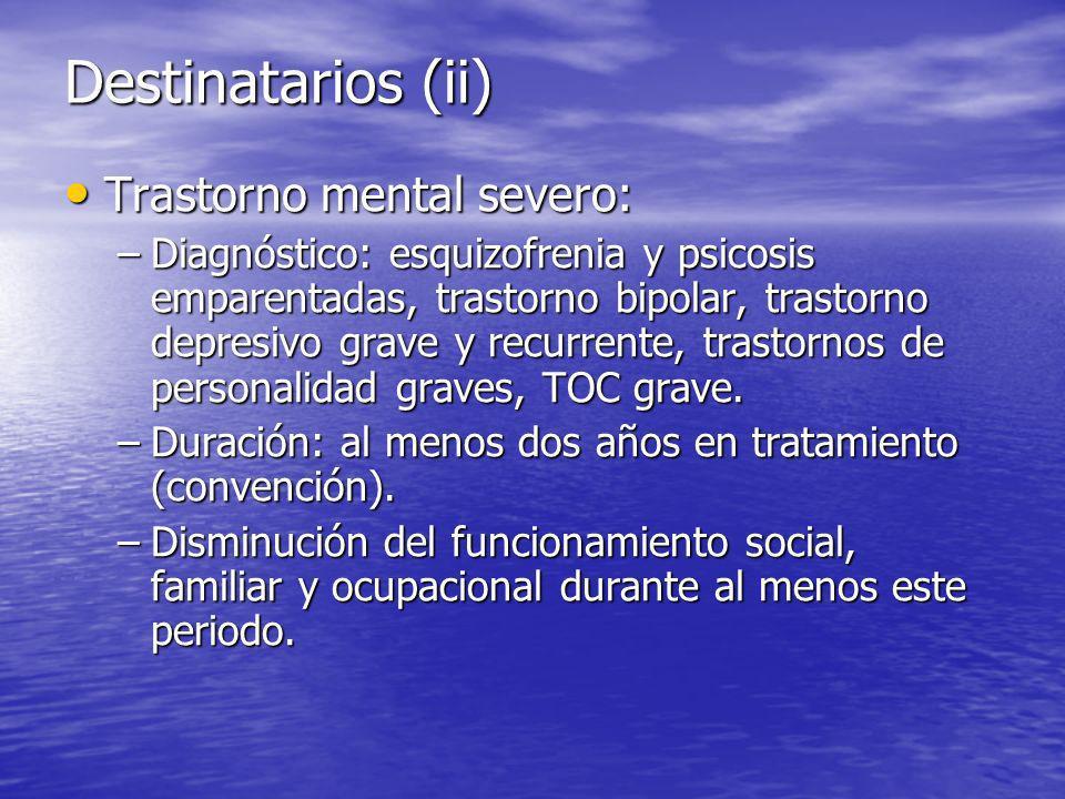 Trastorno mental severo: Trastorno mental severo: –Diagnóstico: esquizofrenia y psicosis emparentadas, trastorno bipolar, trastorno depresivo grave y recurrente, trastornos de personalidad graves, TOC grave.
