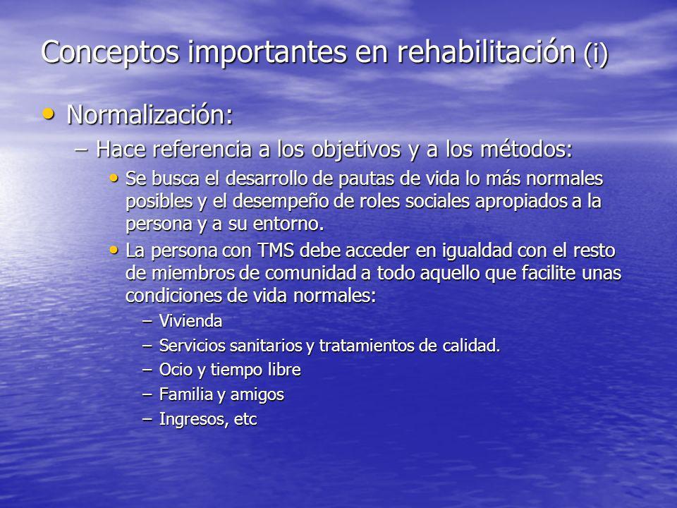 Normalización: Normalización: –Hace referencia a los objetivos y a los métodos: Se busca el desarrollo de pautas de vida lo más normales posibles y el desempeño de roles sociales apropiados a la persona y a su entorno.