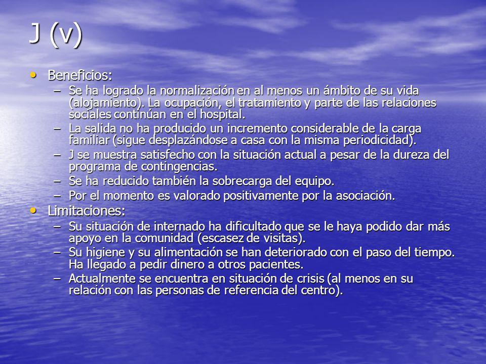 J (v) Beneficios: Beneficios: –Se ha logrado la normalización en al menos un ámbito de su vida (alojamiento).