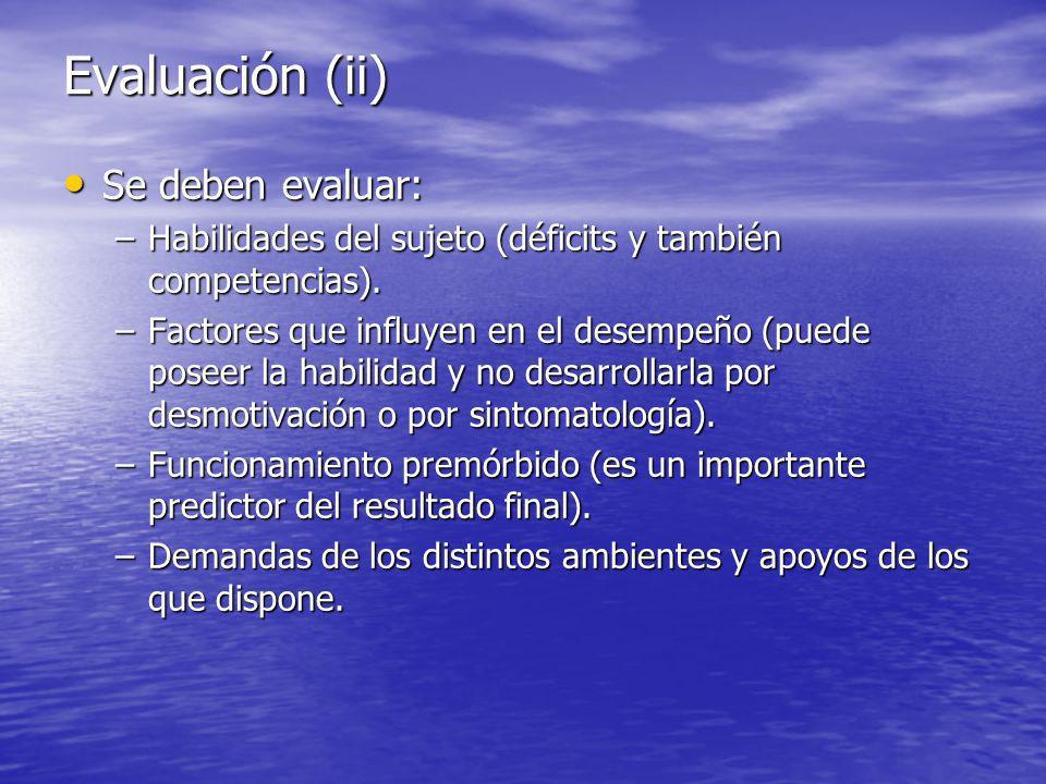 Evaluación (ii) Se deben evaluar: Se deben evaluar: –Habilidades del sujeto (déficits y también competencias).