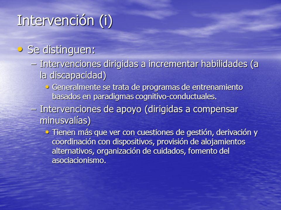 Intervención (i) Se distinguen: Se distinguen: –Intervenciones dirigidas a incrementar habilidades (a la discapacidad) Generalmente se trata de programas de entrenamiento basados en paradigmas cognitivo-conductuales.