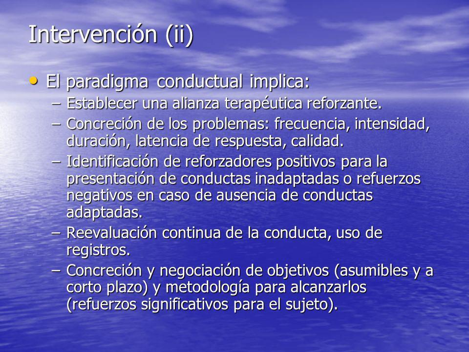 Intervención (ii) El paradigma conductual implica: El paradigma conductual implica: –Establecer una alianza terapéutica reforzante.