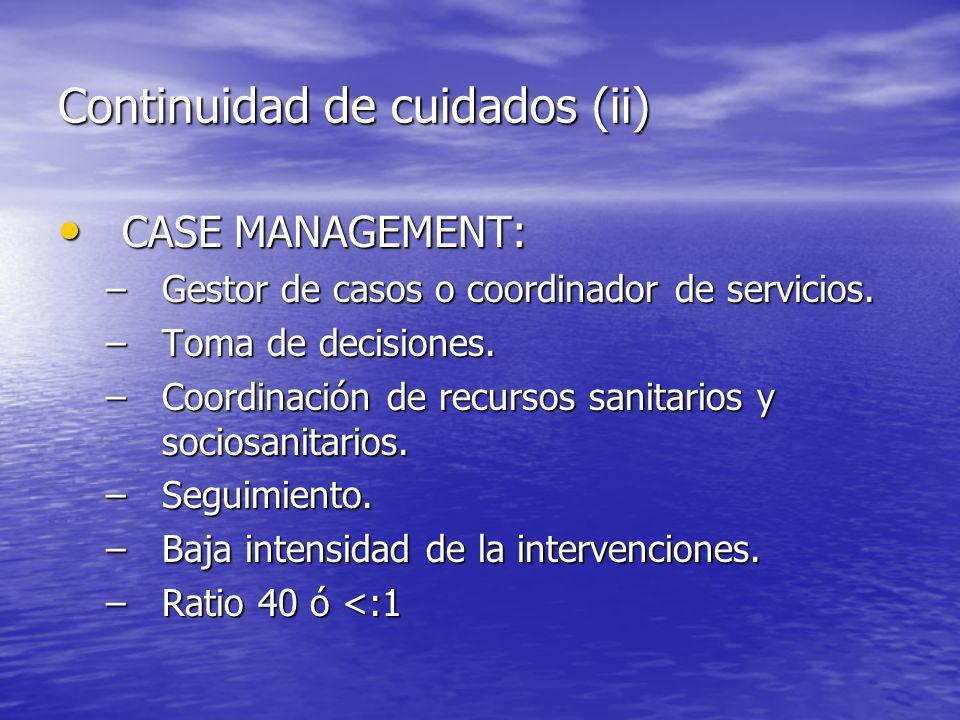 Continuidad de cuidados (ii) CASE MANAGEMENT: CASE MANAGEMENT: –Gestor de casos o coordinador de servicios.