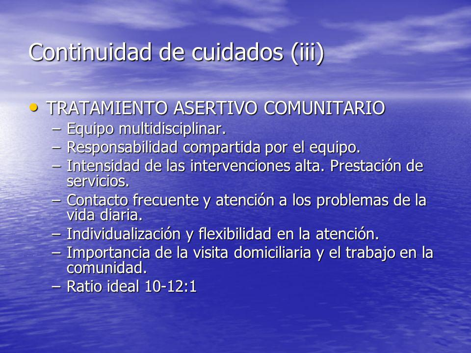 Continuidad de cuidados (iii) TRATAMIENTO ASERTIVO COMUNITARIO TRATAMIENTO ASERTIVO COMUNITARIO –Equipo multidisciplinar.