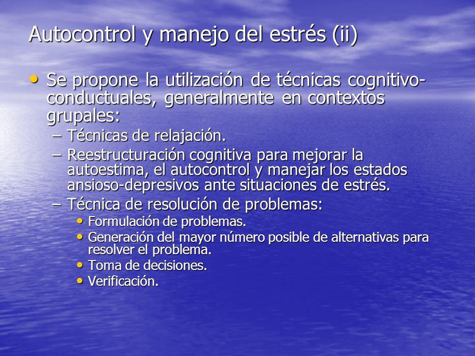 Autocontrol y manejo del estrés (ii) Se propone la utilización de técnicas cognitivo- conductuales, generalmente en contextos grupales: Se propone la utilización de técnicas cognitivo- conductuales, generalmente en contextos grupales: –Técnicas de relajación.