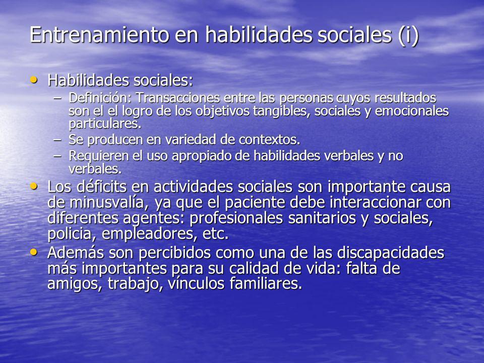 Entrenamiento en habilidades sociales (i) Habilidades sociales: Habilidades sociales: –Definición: Transacciones entre las personas cuyos resultados son el el logro de los objetivos tangibles, sociales y emocionales particulares.
