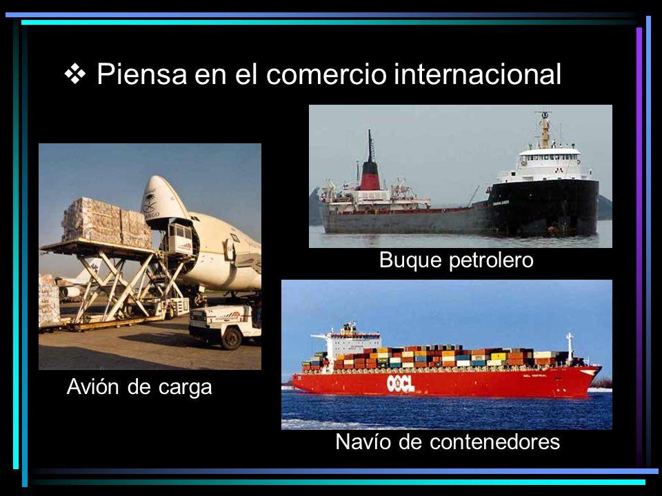 Piensa en el comercio internacional Avión de carga Navío de contenedores Buque petrolero