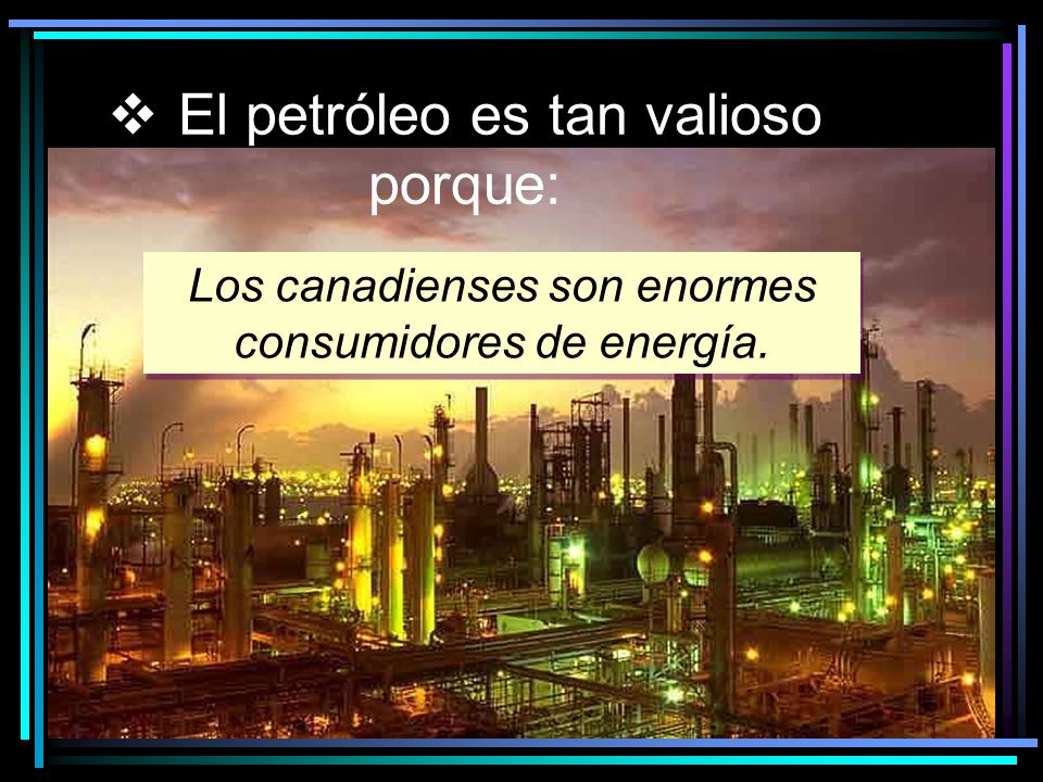 El petróleo es tan versátil… La industria petro-química puede refinar el petróleo para muchos productos diferentes Gas Nafta Gasolina Kerosene Gasoil Lubricantes http://science.howstuffworks.com Petróleo bruto Caldera Columna de destilación Carbonos
