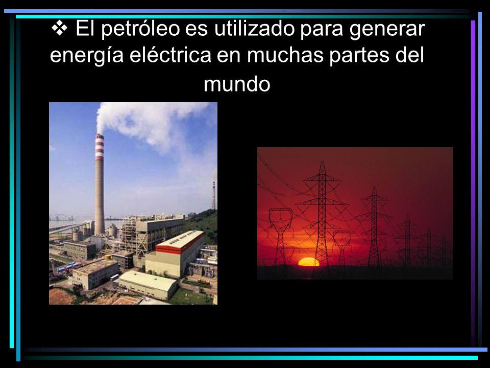 El petróleo es utilizado para generar energía eléctrica en muchas partes del mundo