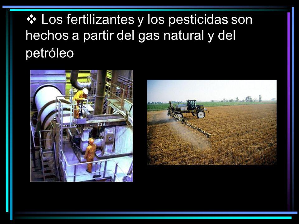 Los fertilizantes y los pesticidas son hechos a partir del gas natural y del petróleo