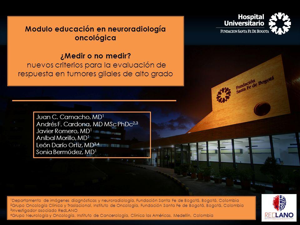 Modulo educación en neuroradiología oncológica ¿Medir o no medir? nuevos criterios para la evaluación de respuesta en tumores gliales de alto grado Ju