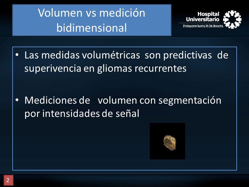 Volumen vs medición bidimensional Las medidas volumétricas son predictivas de superivencia en gliomas recurrentes Mediciones de volumen con segmentaci