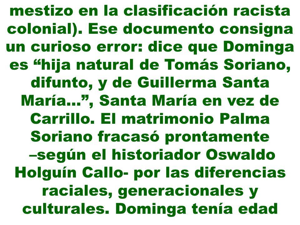 mestizo en la clasificación racista colonial). Ese documento consigna un curioso error: dice que Dominga es hija natural de Tomás Soriano, difunto, y