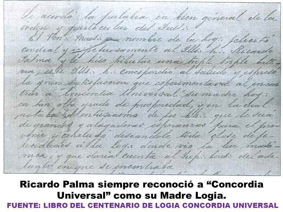 Ricardo Palma siempre reconoció a Concordia Universal como su Madre Logia. FUENTE: LIBRO DEL CENTENARIO DE LOGIA CONCORDIA UNIVERSAL