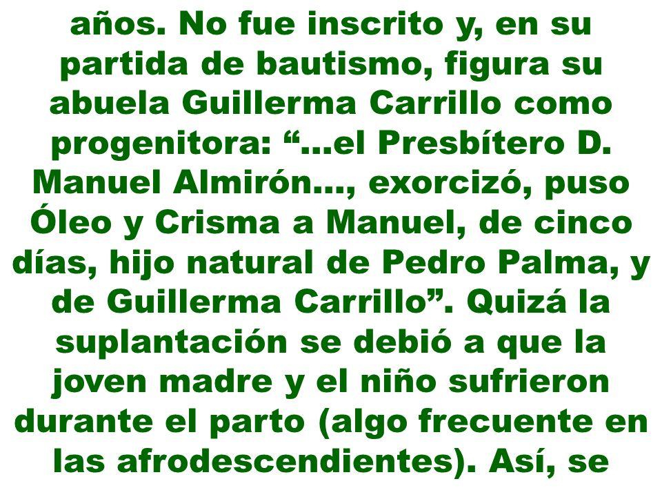 años. No fue inscrito y, en su partida de bautismo, figura su abuela Guillerma Carrillo como progenitora: …el Presbítero D. Manuel Almirón…, exorcizó,