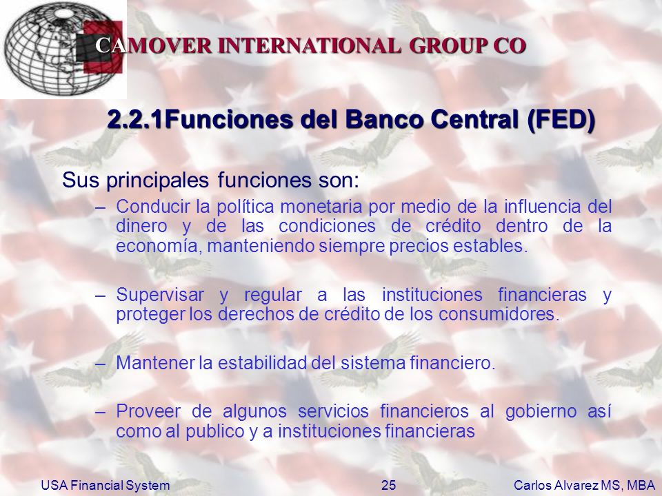 CAMOVER INTERNATIONAL GROUP CO Carlos Alvarez MS, MBA USA Financial System25 2.2.1Funciones del Banco Central (FED) Sus principales funciones son: –Co