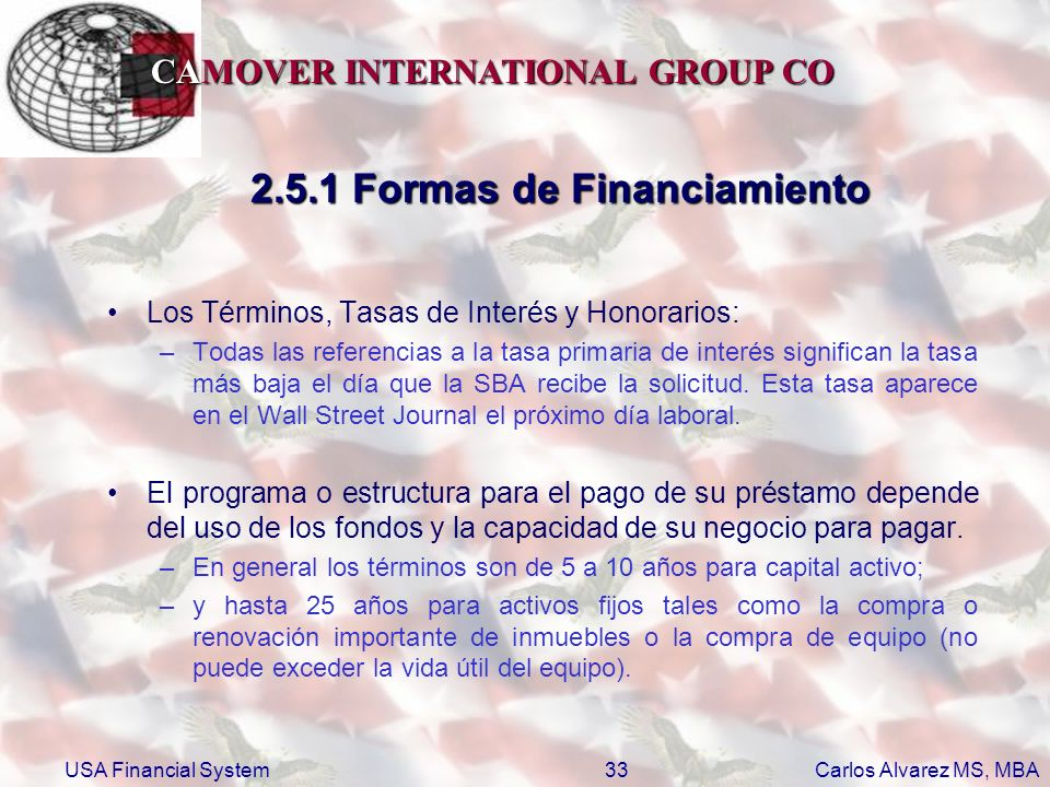 CAMOVER INTERNATIONAL GROUP CO Carlos Alvarez MS, MBA USA Financial System33 2.5.1 Formas de Financiamiento Los Términos, Tasas de Interés y Honorario