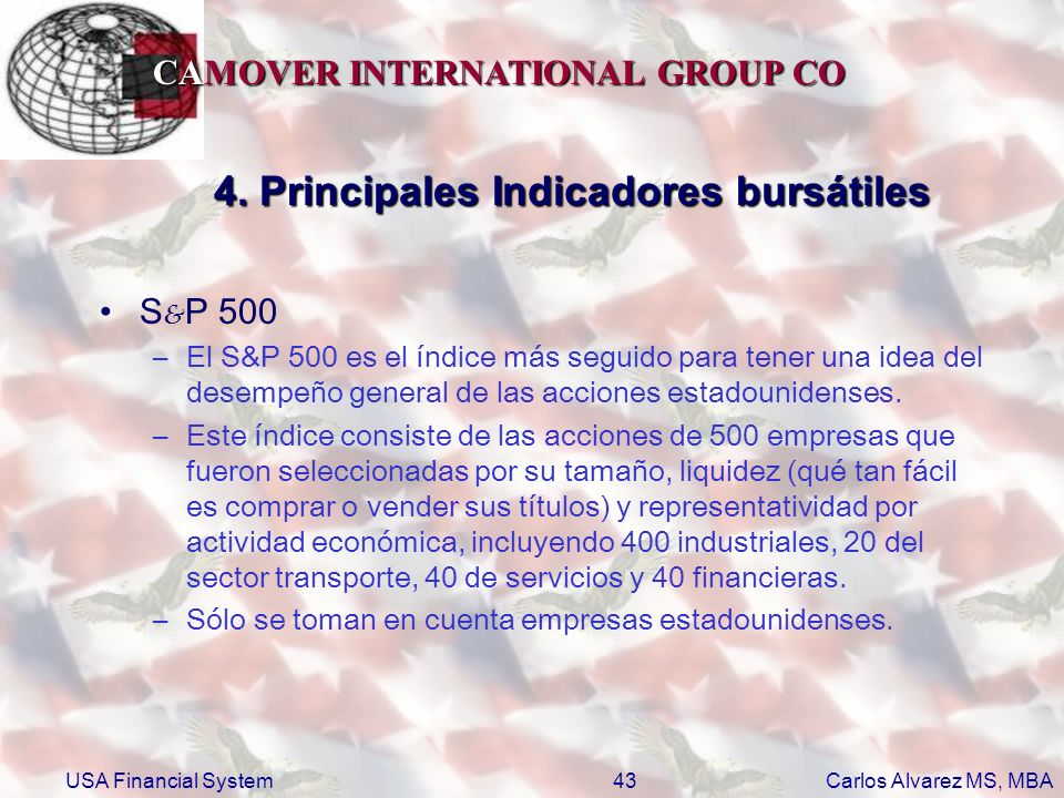 CAMOVER INTERNATIONAL GROUP CO Carlos Alvarez MS, MBA USA Financial System43 4. Principales Indicadores bursátiles S & P 500 –El S&P 500 es el índice