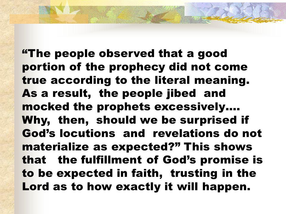 The people observed that a good portion of the prophecy did not come true according to the literal meaning. As a result, the people jibed and mocked t
