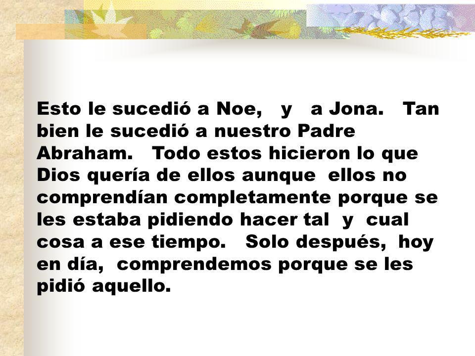 Esto le sucedió a Noe, y a Jona.Tan bien le sucedió a nuestro Padre Abraham.