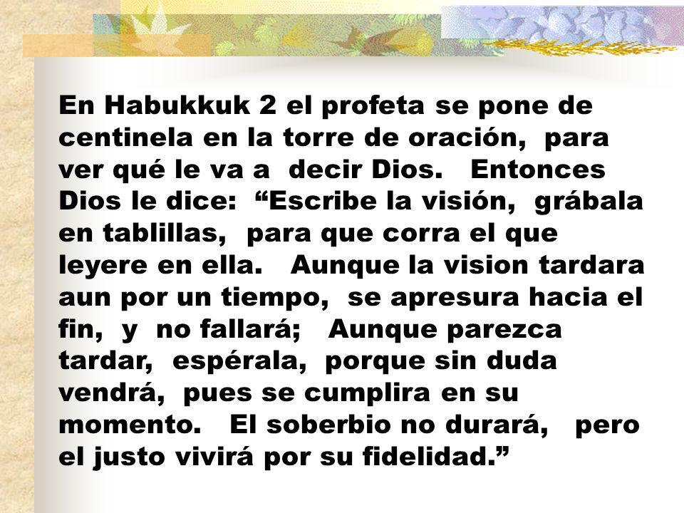 En Habukkuk 2 el profeta se pone de centinela en la torre de oración, para ver qué le va a decir Dios.