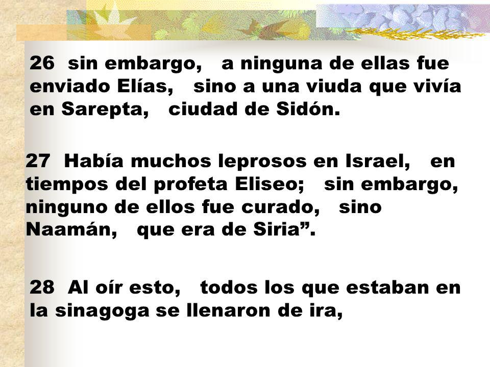26 sin embargo, a ninguna de ellas fue enviado Elías, sino a una viuda que vivía en Sarepta, ciudad de Sidón.
