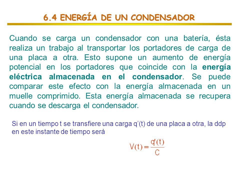 6.4 ENERGÍA DE UN CONDENSADOR Cuando se carga un condensador con una batería, ésta realiza un trabajo al transportar los portadores de carga de una pl
