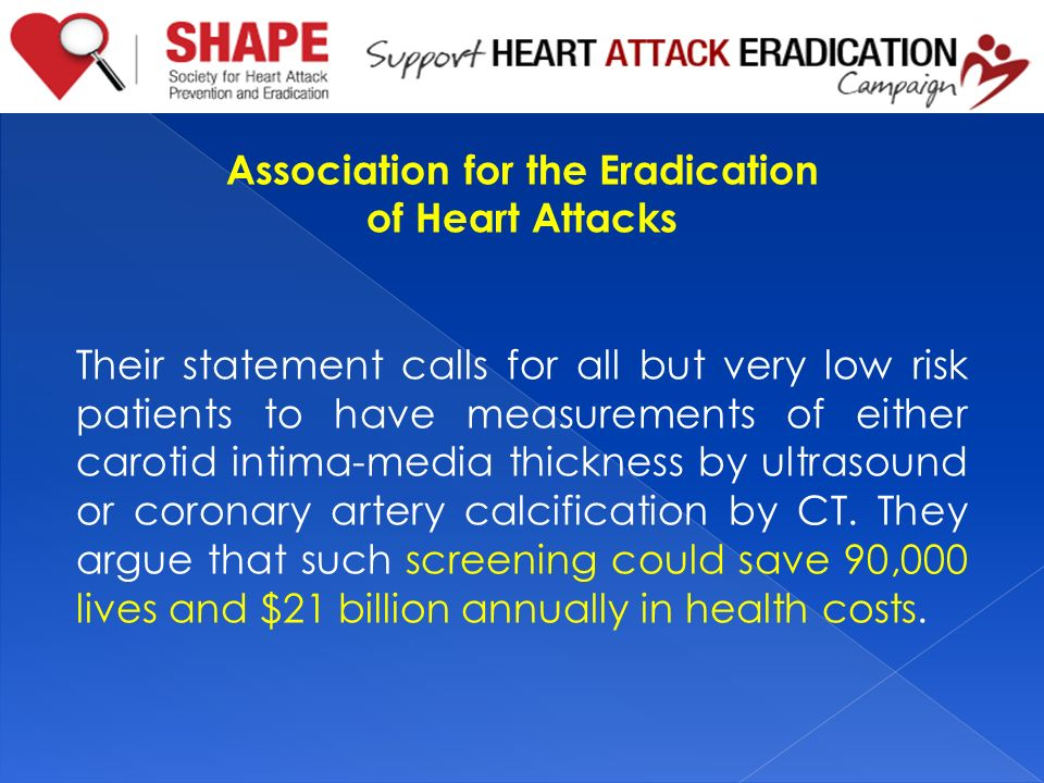 Association for the Eradication of Heart Attacks Their statement calls for all but very low risk patients to have measurements of either carotid intim