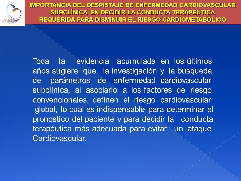 Toda la evidencia acumulada en los últimos años sugiere que la investigación y la búsqueda de parámetros de enfermedad cardiovascular subclínica, al a