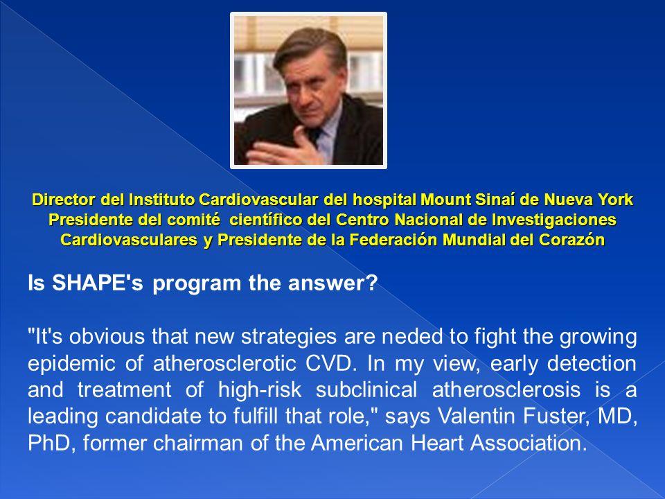 Director del Instituto Cardiovascular del hospital Mount Sinaí de Nueva York Presidente del comité científico del Centro Nacional de Investigaciones C