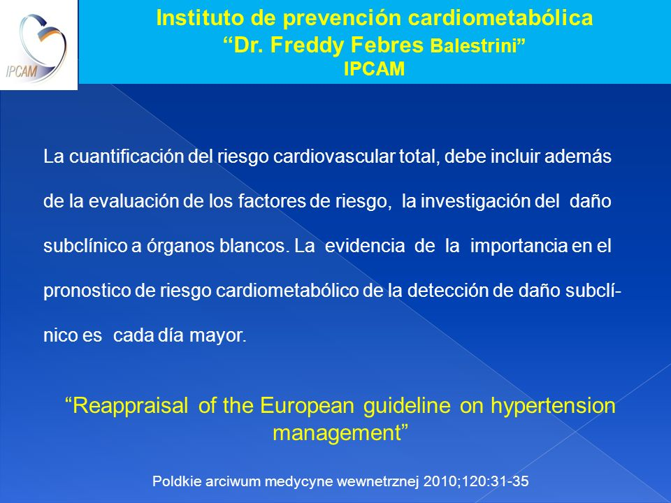 Instituto de prevención cardiometabólica Dr. Freddy Febres Balestrini IPCAM La cuantificación del riesgo cardiovascular total, debe incluir además de