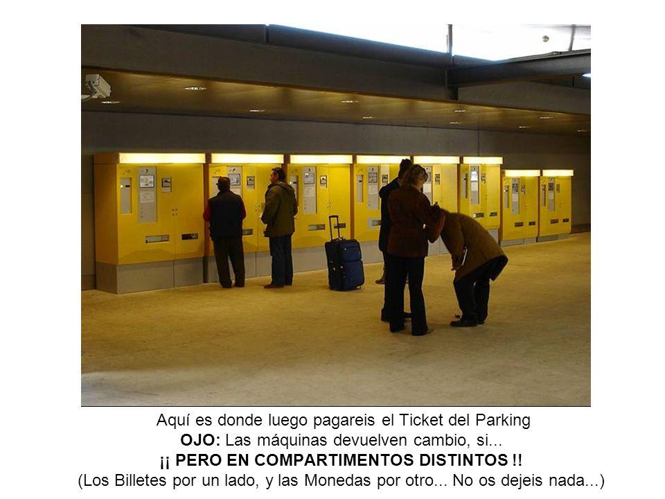 Aquí es donde luego pagareis el Ticket del Parking OJO: Las máquinas devuelven cambio, si... ¡¡ PERO EN COMPARTIMENTOS DISTINTOS !! (Los Billetes por