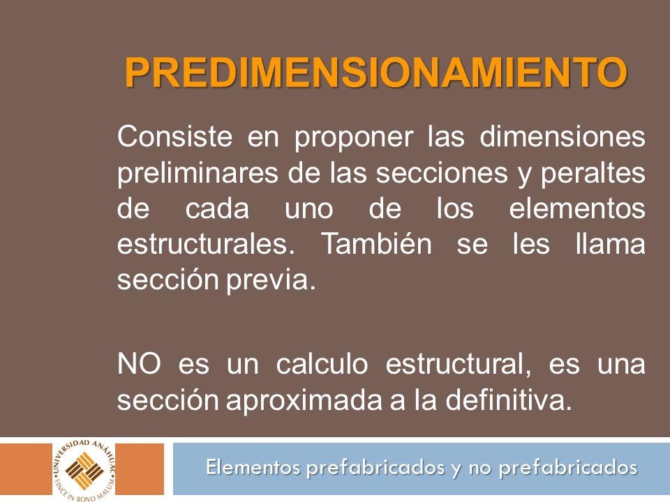 PREDIMENSIONAMIENTO Consiste en proponer las dimensiones preliminares de las secciones y peraltes de cada uno de los elementos estructurales. También