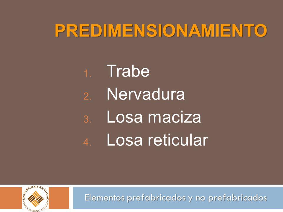 PREDIMENSIONAMIENTO 1. Trabe 2. Nervadura 3. Losa maciza 4. Losa reticular Elementos prefabricados y no prefabricados