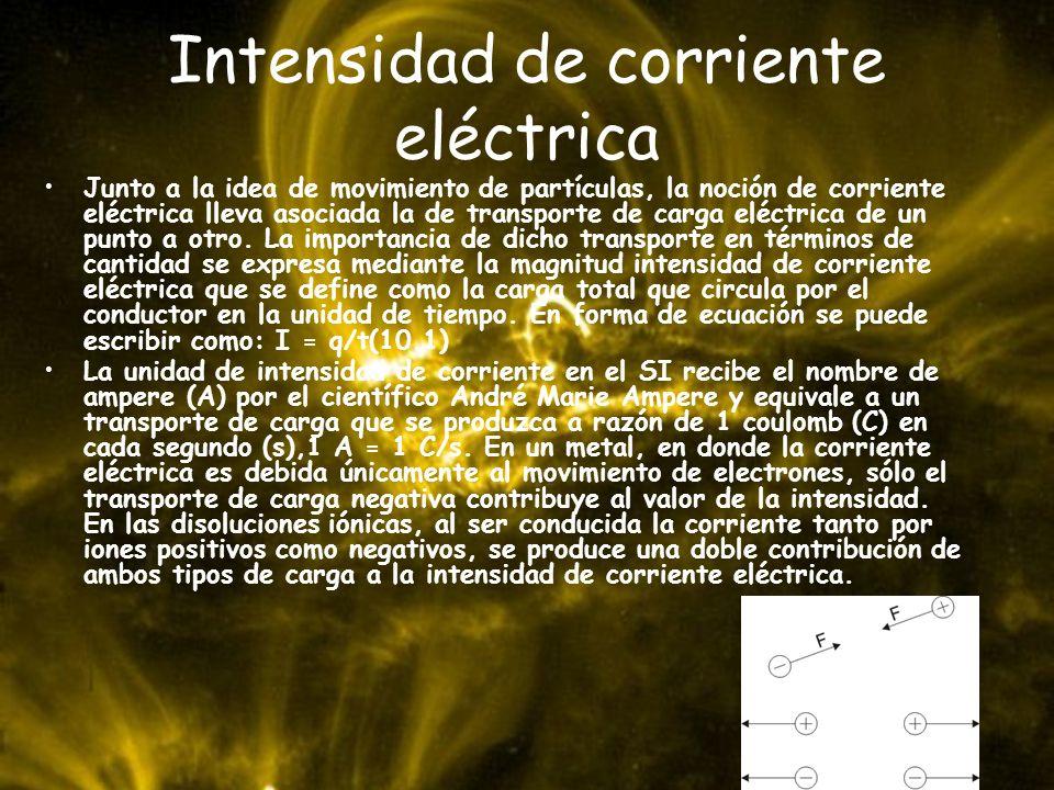 Intensidad de corriente eléctrica Junto a la idea de movimiento de partículas, la noción de corriente eléctrica lleva asociada la de transporte de car