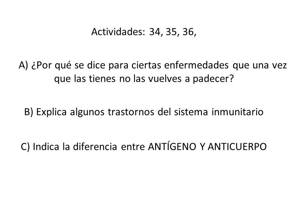 Actividades: 34, 35, 36, A) ¿Por qué se dice para ciertas enfermedades que una vez que las tienes no las vuelves a padecer? B) Explica algunos trastor