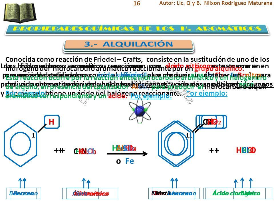 16 Los hidrocarburos aromáticos reaccionan con cloro y bromo, esto ocurre en presencia de catalizadores como el hierro (Fe) o de sus sales (FeCl 3 – F