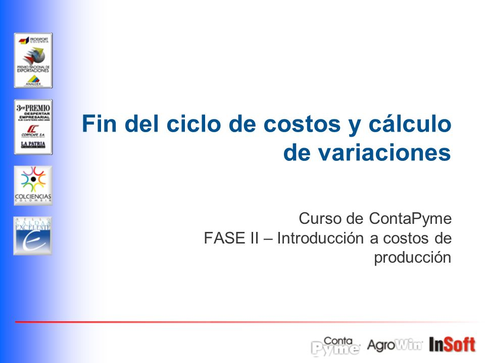 Fin del ciclo de costos y cálculo de variaciones Curso de ContaPyme FASE II – Introducción a costos de producción