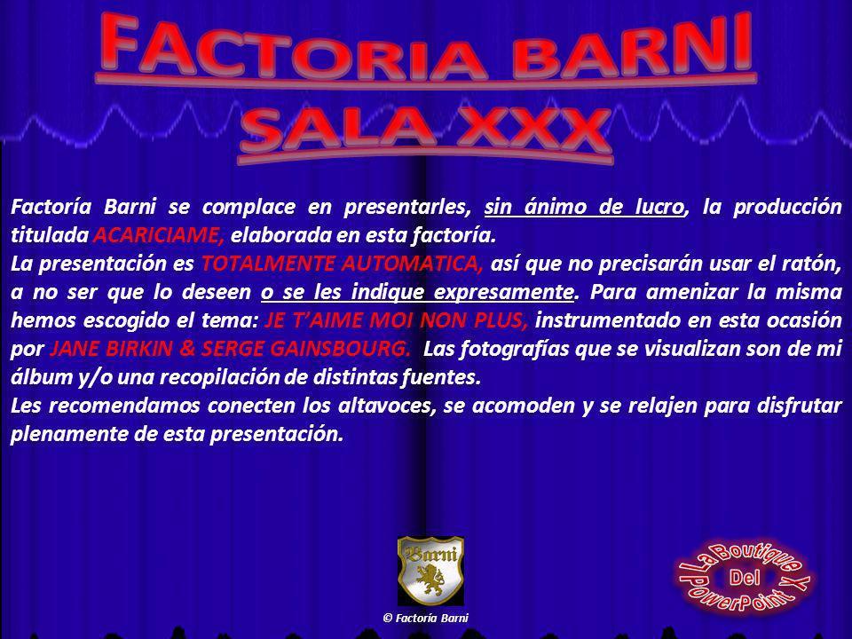 Factoría Barni se complace en presentarles, sin ánimo de lucro, la producción titulada ACARICIAME, elaborada en esta factoría.